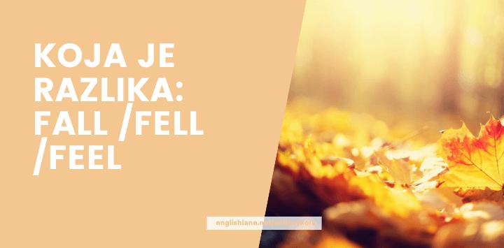 Koja je razlika: fall, fell, feel