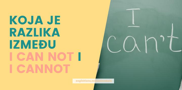 Koja je razlika između I can not i I cannot?